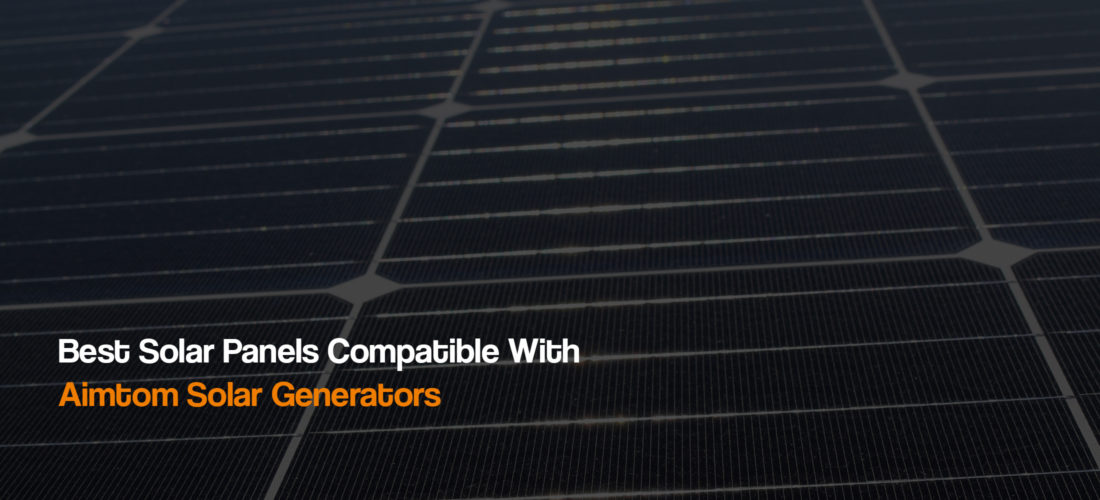 best-solar-panels-compatible-with-aimtom-solar-generators-power-stations-the-solar-addict