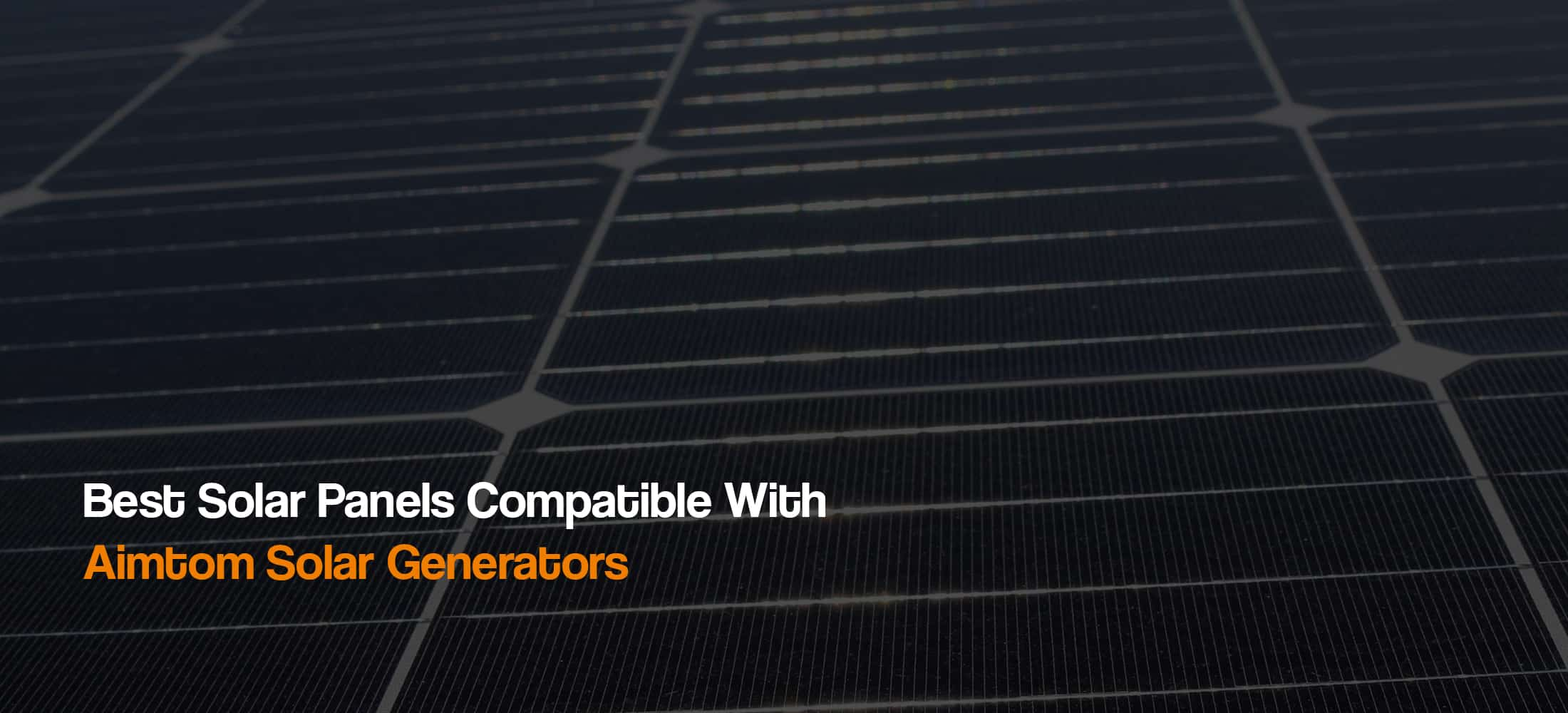 best-solar-panels-compatible-with-aimtom-solar-generators-power-stations-the-solar-addict