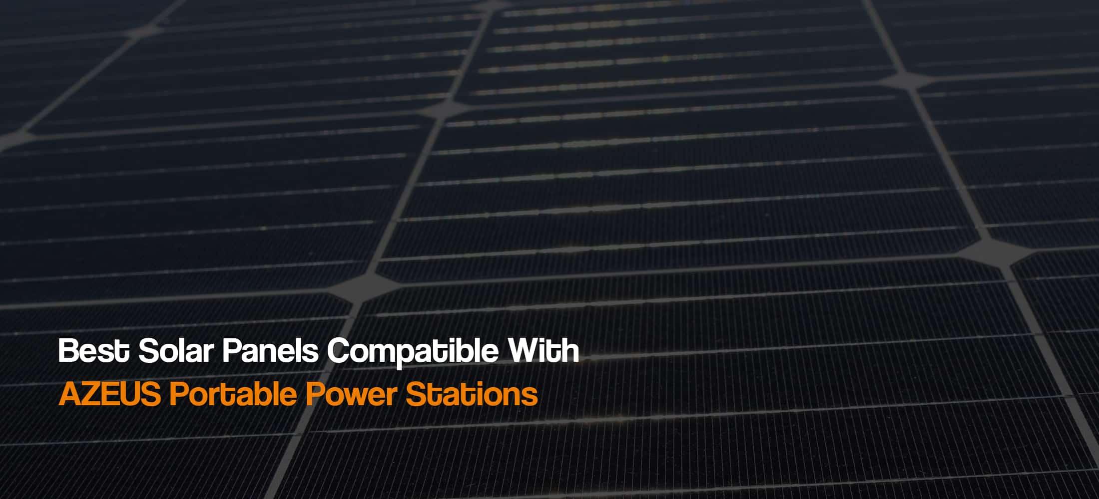 best-solar-panels-compatible-with-azeus-solar-generators-power-stations-the-solar-addict
