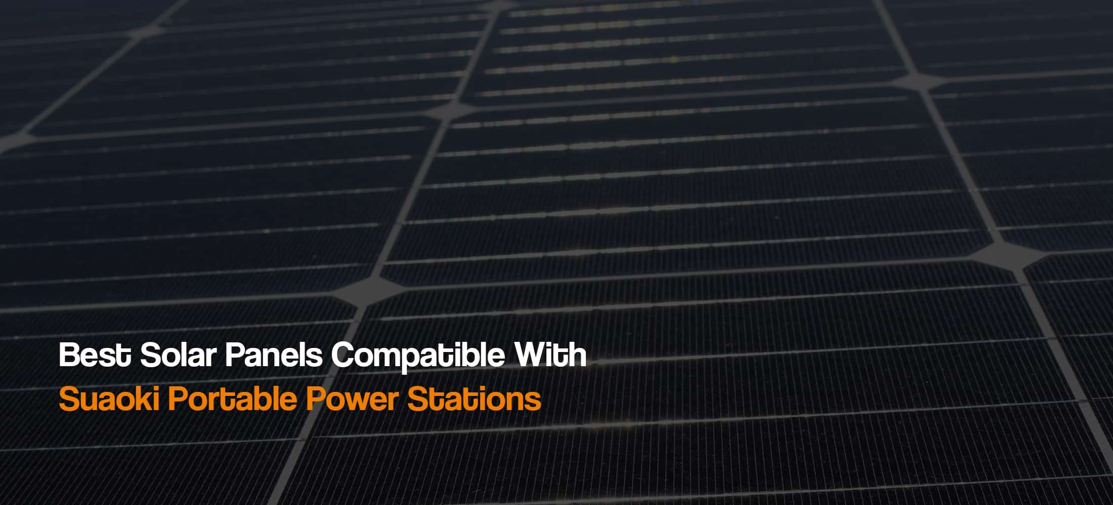 best-solar-panels-compatible-with-suaoki-portable-solar-camping-generators-power-stations-the-solar-addict