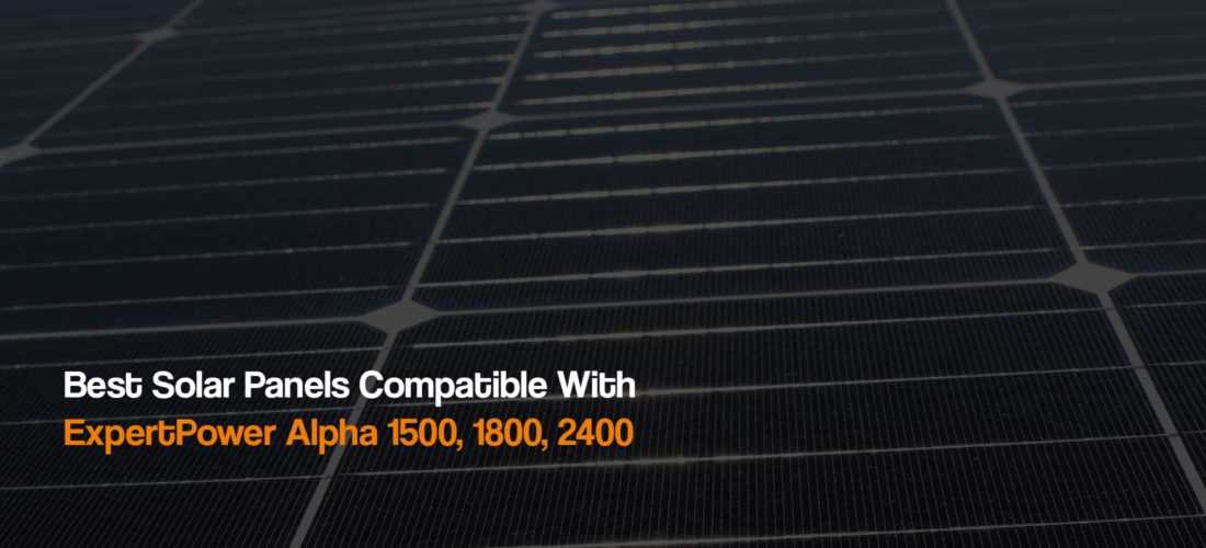 best-solar-panels-compatible-with-expertpower-alpha-1500-1800-2400-power-station-solar-generator-the-solar-addict