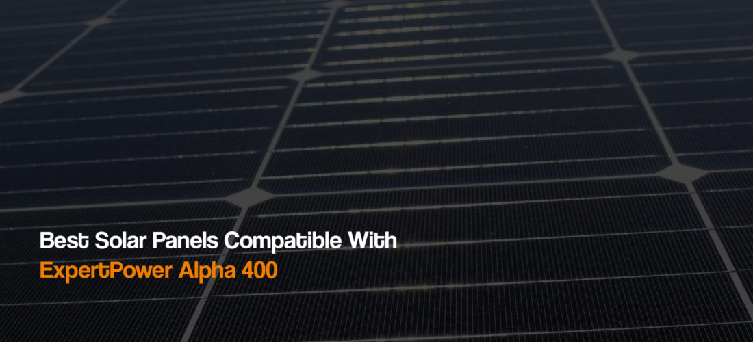 best-solar-panels-compatible-with-expertpower-alpha-400-power-station-solar-generator-the-solar-addict