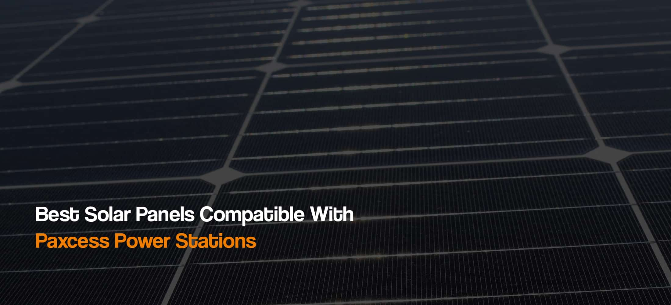 best-solar-panels-compatible-with-paxcess-portable-power-station-solar-generator-lithium-the-solar-addict