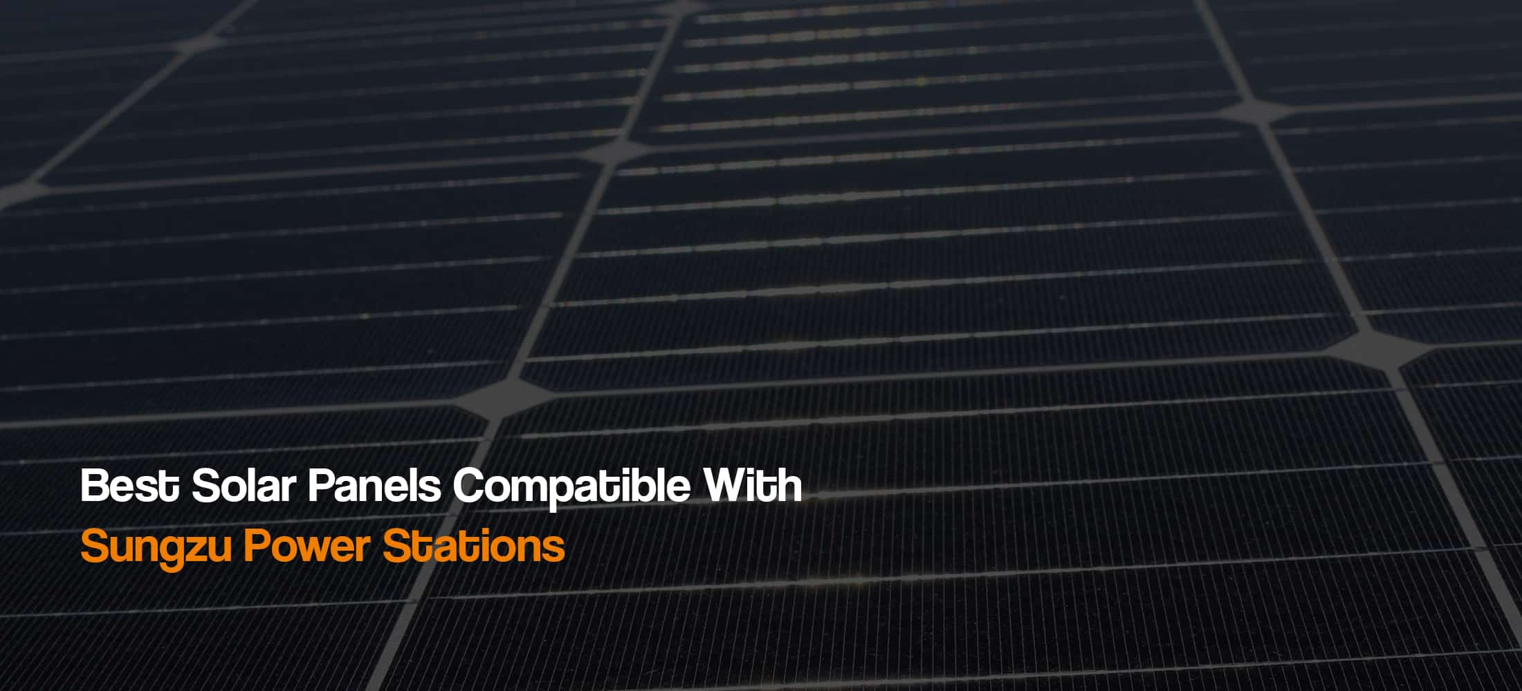 best-solar-panels-compatible-with-sungzu-power-station-solar-generator-the-solar-addict