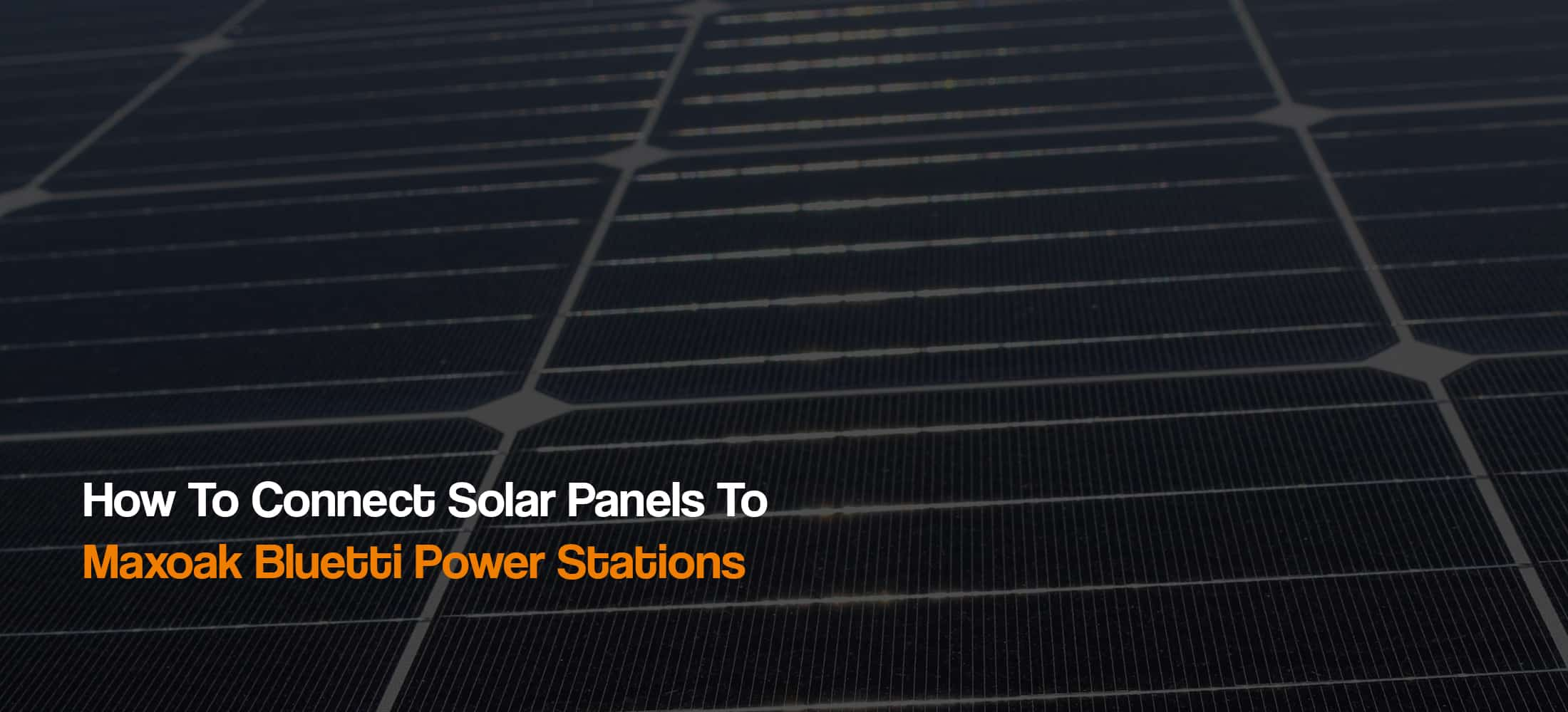 how-to-connect-compatible-solar-panels-to-maxoak-bluetti-power-stations-solar-generators-renogy-the-solar-addict