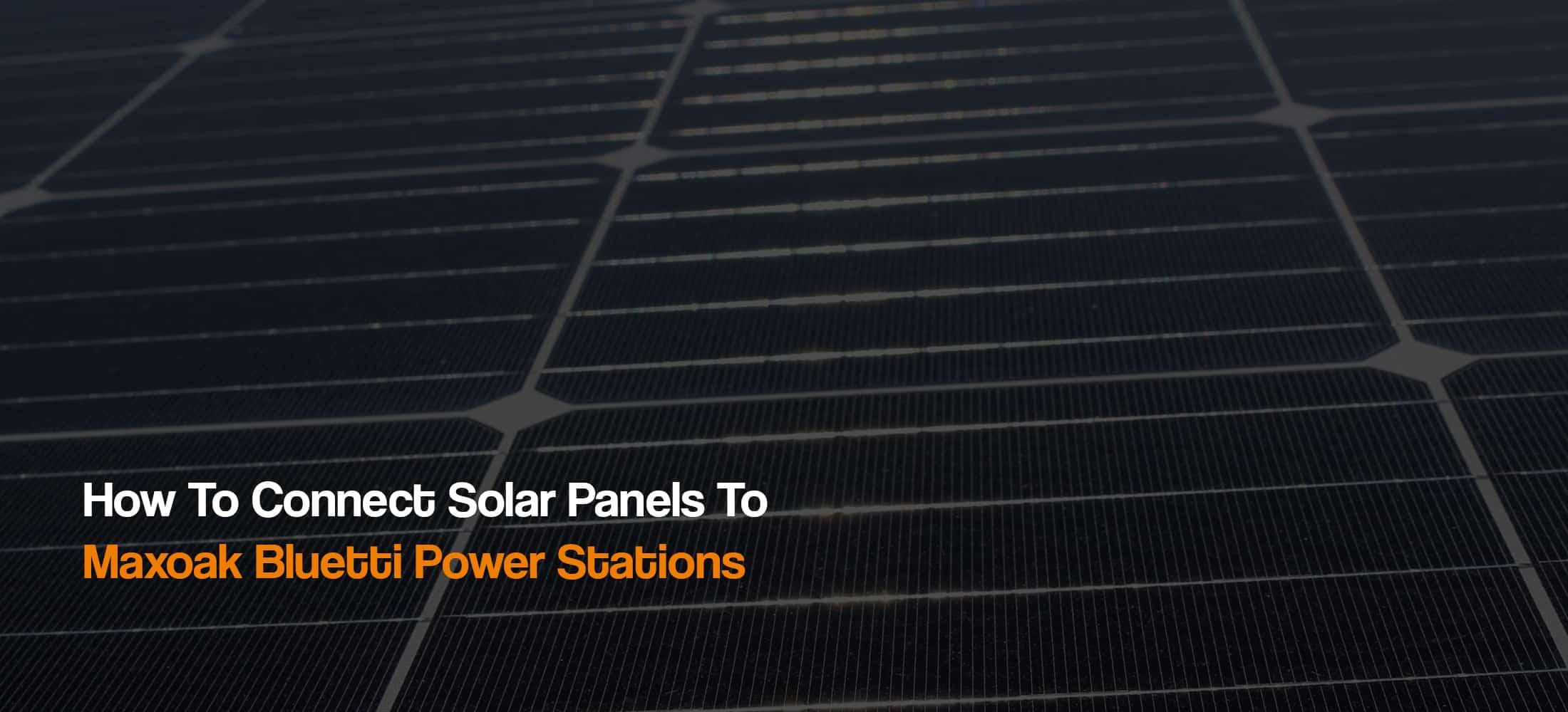 how-to-connect-compatible-solar-panels-to-maxoak-bluetti-power-stations-solar-generators-renogy-the-solar-addict