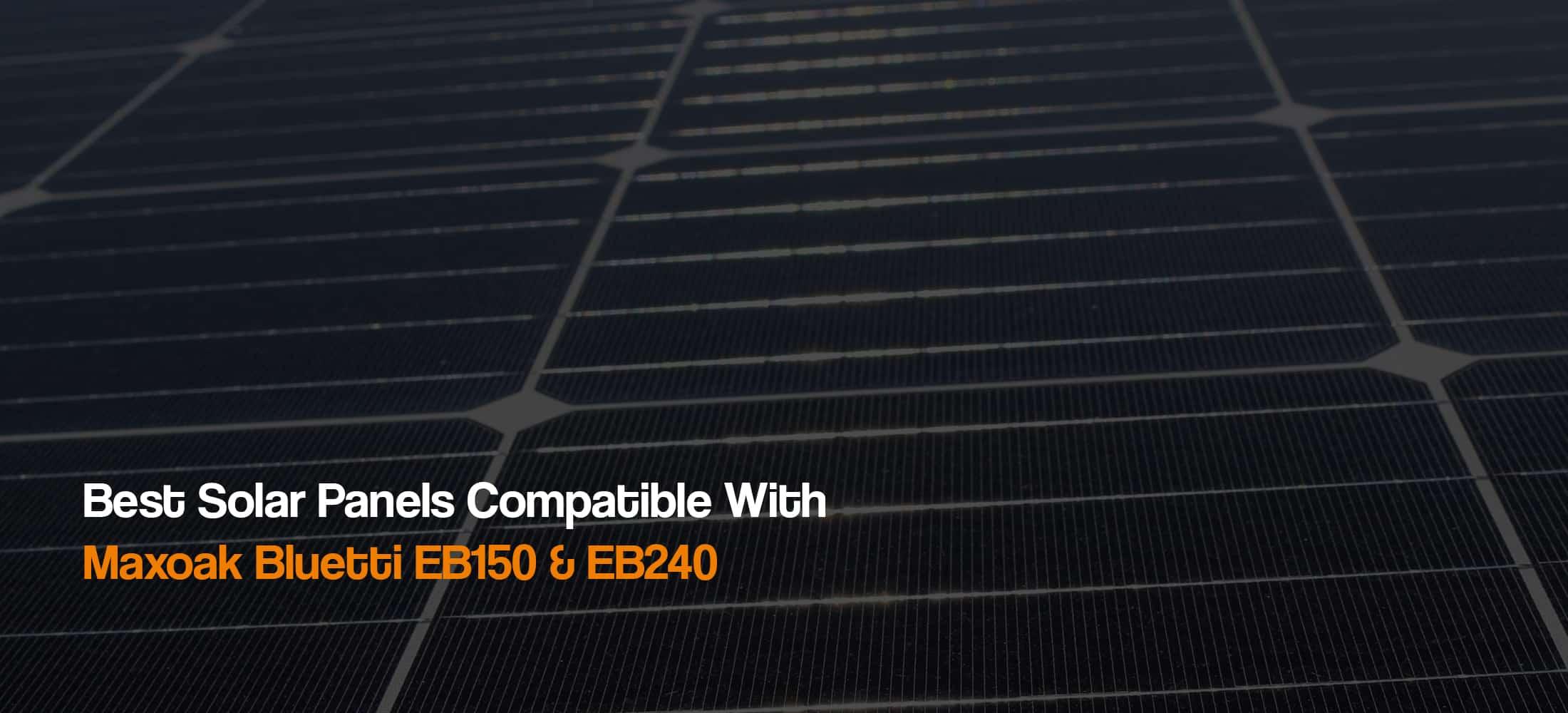best-solar-panels-compatible-with-maxoak-bluetti-eb150-eb240-power-station-solar-generator-the-solar-addict