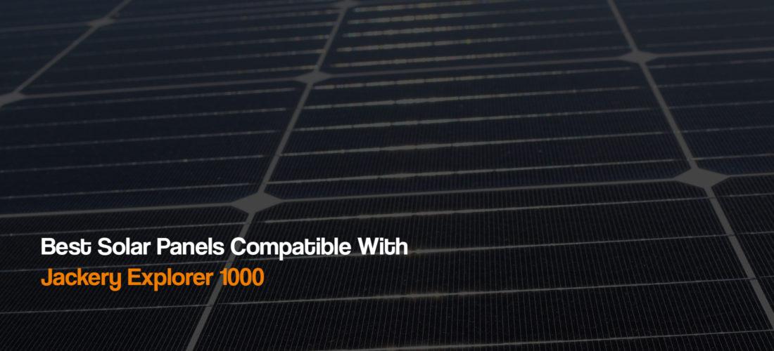 best-solar-panels-for-compatible-jackery-explorer-1000-power-station-solar-generator-the-solar-addict
